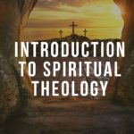 Introduction to Spiritual Theology